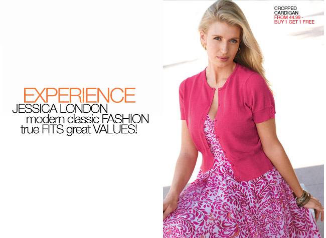 Experience Jessica London - modern, classic Fashion, true Fits, great Values! - shop now