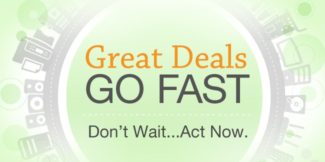 Great Deals Go Fast. Don't Wait...Act Now.