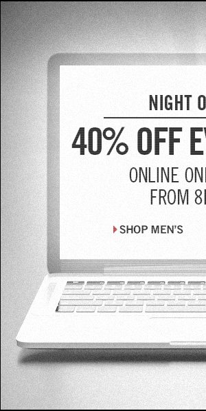 40% OFF EVERYTHING ONLINE ONLY TONIGHT FROM 8PM-2AM // Shop Men's