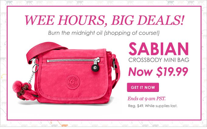 WEE HOURS, BIG DEALS! Burn the midnight oil (shopping of course!) Sabian Crossbody Mini Bag, $19.99  Reg. $49 Ends at 6 am While supplies last.   A GOOD REASON TO STAY UP LATE! One of our favorite bags, priced to please Sabian Crossbody Mini Bag, $19.99  Reg. $49 Ends at 6 am While supplies last.