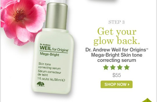 Get your glow back Dr Andrew Weil for Origins Mega Bright Skin tone correcting serum 55 dollars SHOP NOW