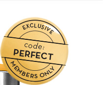 EXCLUSIVE code: PERFECT. MEMBERS ONLY.