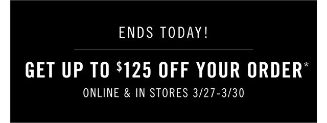 Get Up To $125 Off Your Order