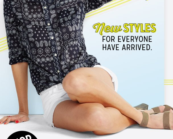 New STYLES  FOR EVERYONE HAVE ARRIVED.