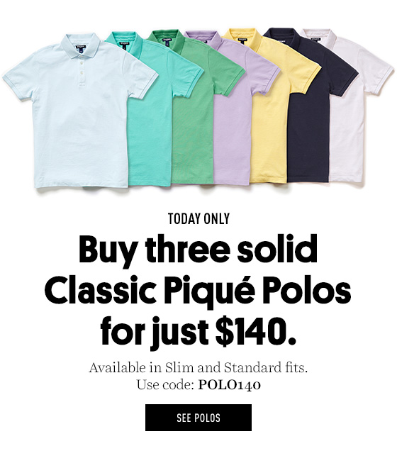 Buy three solid Classic Piqué Polos for just $140 with code POLO140.