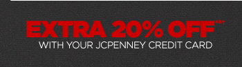EXTRA 20% OFF**† WITH YOUR JCPENNEY CREDIT CARD