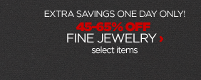 EXTRA SAVINGS ONE DAY ONLY! 45-65% OFF FINE JEWELRY select items