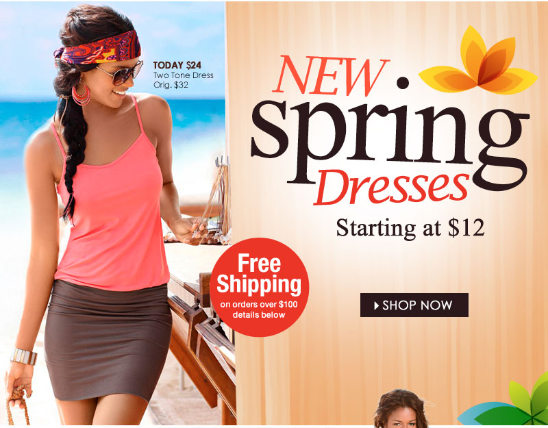 Starting at $12, Dresses for Spring Days & Nights! SHOP the Latest Trends for Spring!