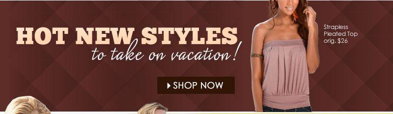 SHOP New Vacation-Ready Styles!