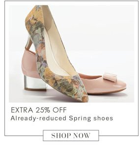 EXTRA 25% OFF     Already-reduced Spring shoes          SHOP NOW
