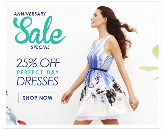 ANNIVERSARY SALE SPECIAL          25% OFF     PERFECT DAY     DRESSES          SHOP NOW