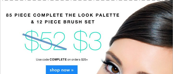 85 Piece Complete The Look Palette & 12 Piece Brush Set Use Code: COMPLETE Shop Now!