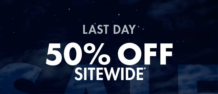 LAST DAY - 50% OFF SITEWIDE*