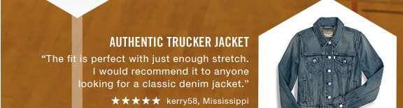 "Authentic Trucker Jacket ""The fit is perfect with just enough stretch. I would recommend it to anyone looking for a classic denim jacket."" ***** kerry58, Mississippi"