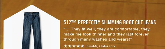 "512™ Perfectly Slimming Boot Cut Jeans ""… They fit well, they are comfortable, they make me look thinner and they last forever through many washes and wears!""  ***** KimMi, Colorado"