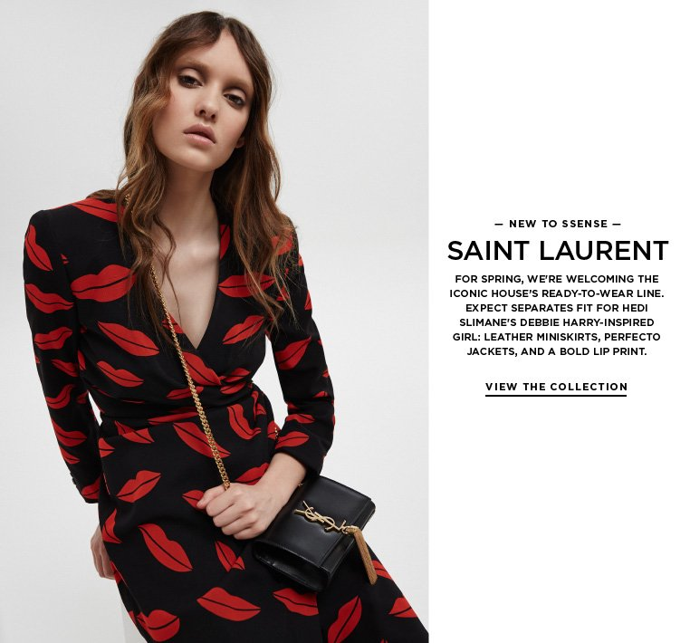Introducing Saint Laurent Ready-to-Wear For Spring, we're welcoming the iconic house's ready-to-wear line. Expect separates fit for Hedi Slimane's Debbie Harry-inspired girl: leather miniskirts, Perfecto jackets, and a bold lip print.