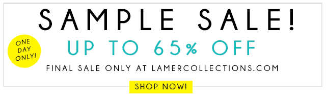 Sample Sale! Up to 65% off. Final sale only at lamercollections.com. One day only! Shop now!