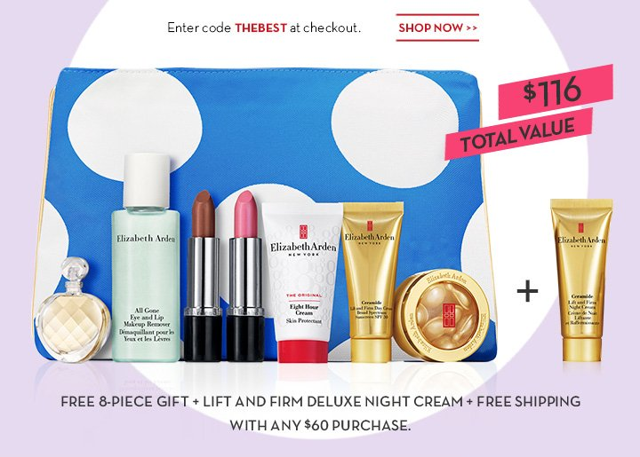 Enter code THEBEST at checkout. SHOP NOW. FREE 8-PIECE GIFT + LIFT AND FIRM DELUXE NIGHT CREAM + FREE SHIPPING WITH ANY $60 PURCHASE.