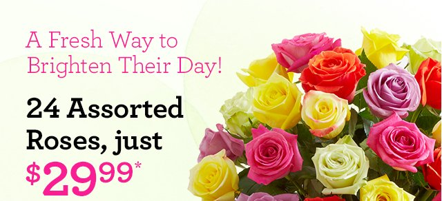 A Fresh Way to Brighten Their Day! 24 Assorted Roses,  just $29.99*