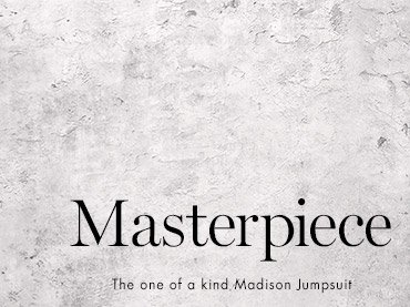 Masterpiece                                      The one of a kind Madison Jumpsuit