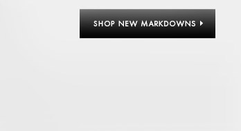 SHOP NEW MARKDOWNS >
