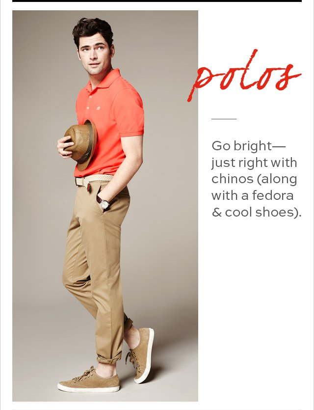 polos | Go bright-just right with chinos (along with a fedora & cool shoes).