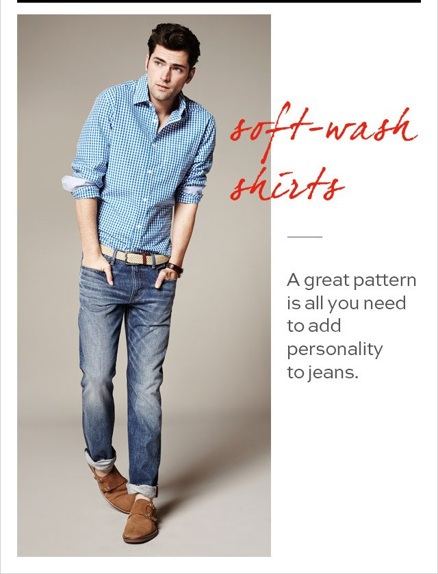 soft-wash shirts | A great pattern is all you need to add personality to jeans.