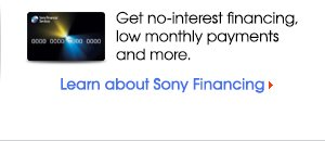 Get no-interest financing, low monthly payments and more. | Learn about Sony Financing