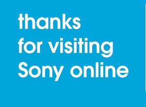 thanks for visiting Sony online