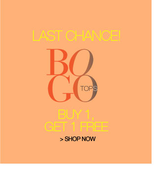 last chance! Tops BOGO - buy 1 get 1 free - shop now
