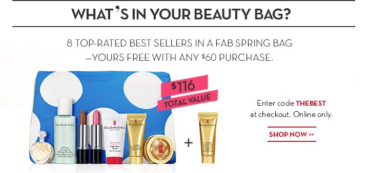 WHAT'S IN YOUR BEAUTY BAG? 8 TOP-RATED BEST SELLERS IN A FAB SPRING BAG—YOURS FREE WITH ANY $60 PURCHASE. Enter code THEBEST at checkout. Online only. SHOP NOW.