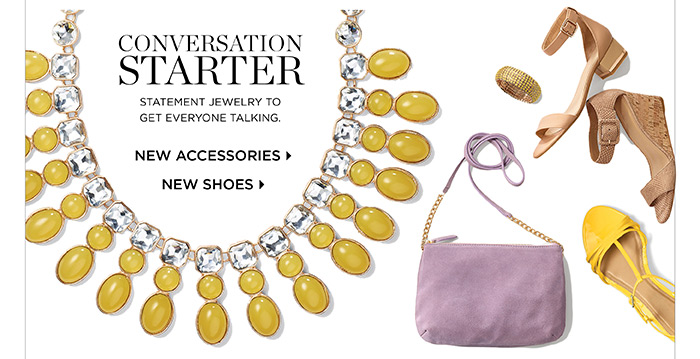 Conversation starter, statement jewelry to get everyone talking. Shop new accessories. Shop new shoes.