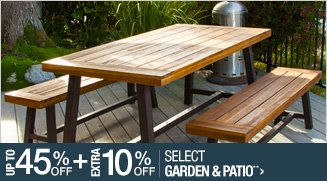 Up to 45% off + Extra 10% off Select Garden & Patio**