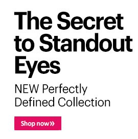 The Secret to Standout Eyes NEW Perfectly Defined Collection Shop Now »