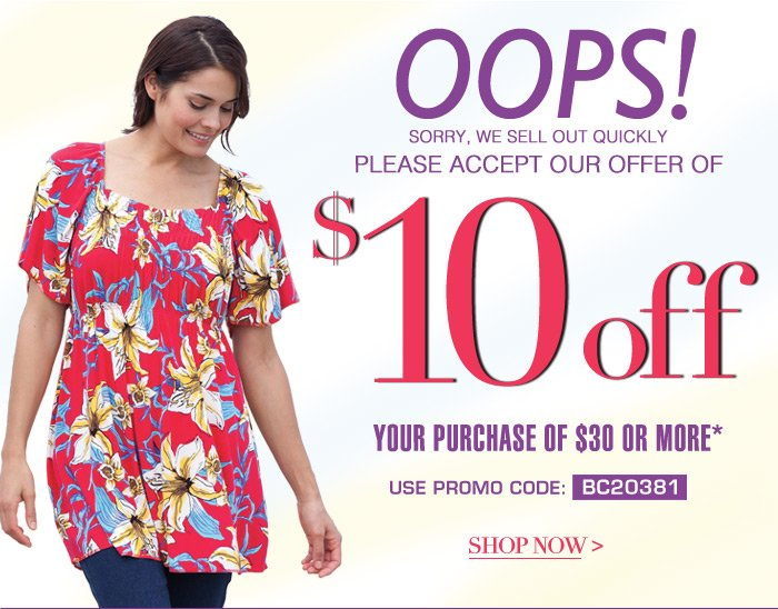 OOPS! Sorry we sell out quickly, please accept our offer of $10 off your purchase of 30 or more!