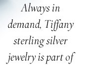 Always in demand, Tiffany sterling silver jewelry is part of a rich heritage of innovation and design.