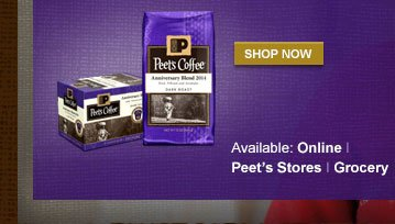SHOP NOW -- Available: Online | Peet's Stores | Grocery