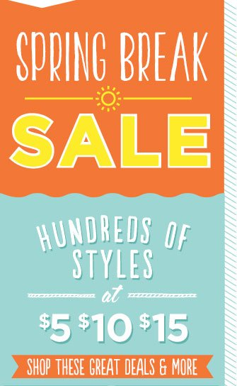 SPRING BREAK SALE | HUNDREDS OF STYLES AT $5 $10 $15 | SHOP THESE GREAT DEALS & MORE