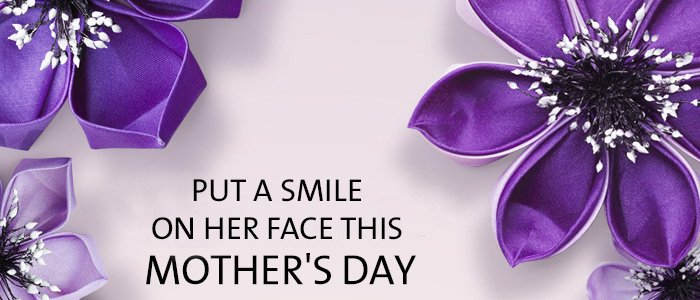 Put a smile on her face this MOTHER'S DAY
