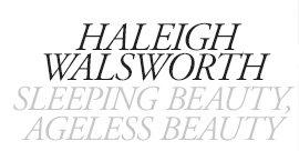 HALEIGH WALSWORTH | SLEEPING BEAUTY, AGELESS BEAUTY