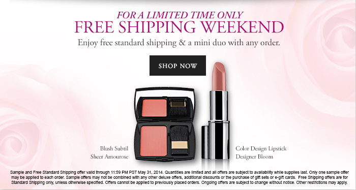 Sample and Free Standard Shipping offer valid through 11:59 PM PST May 31, 2014. Quantities are limited and all offers are subject to availability while supplies last. Only one sample offer may be applied to each order. Sample offers may not be combined with any other deluxe offers, additional discounts or the purchase of gift sets or e-gift cards. Free Shipping offers are for Standard Shipping only, unless otherwise specified. Offers cannot be applied to previously placed orders. Ongoing offers are subject to change without notice. Other restrictions may apply.