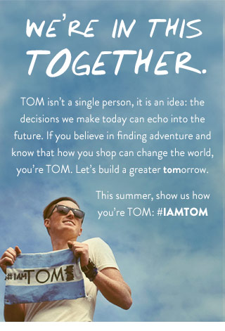 We're in this together. This summer, show us how you're TOMS: #IAMTOM