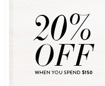 20% off when you spend $150