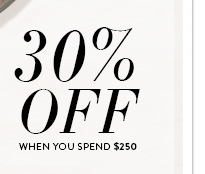 30% off when you spend $250