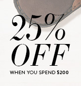 25% off when you spend $200;