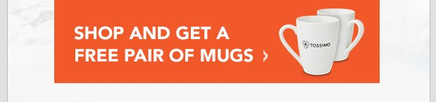 SHOP AND GET A FREE PAIR OF MUGS