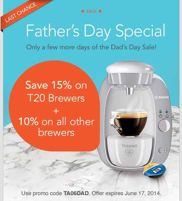 LAST CHANCE. SALE. Father's Day Special. Only a few more days of the Dad's Day Sale! Save 15% on T20 Brewers + 10% on all other brewers. Use promo code TA06DAD. Offer expires June 17, 2014.