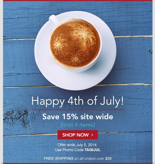 Happy 4th of July! Save 15% site wide (limit 4 items). SHOP NOW. Offer ends July 5, 2014. Use Promo Code TA06JUL. FREE SHIPPING on all orders over $35.