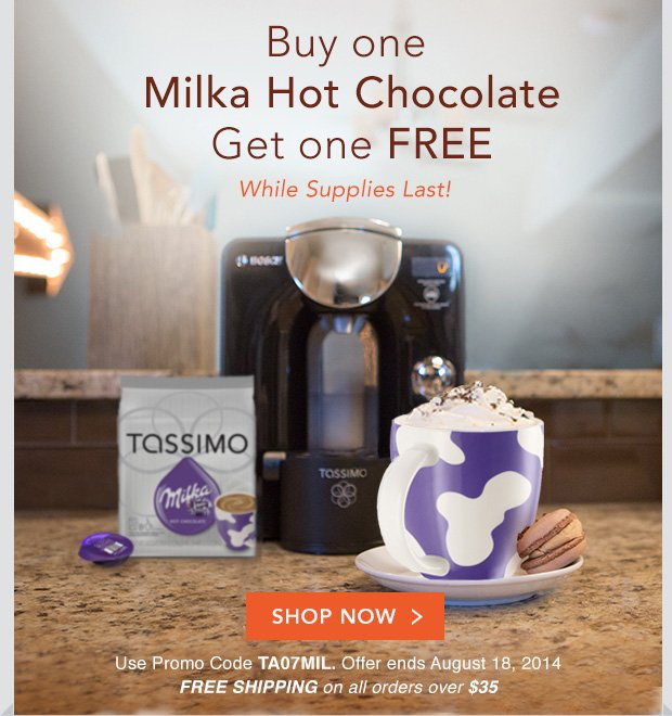 Buy one Milka Hot Chocolate Get one FREE While Supplies Last! SHOP NOW. Use Promo Code TA07MIL. Offer ends August 18, 2014 FREE SHIPPING on all orders over $35.