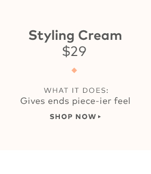 Styling Cream, $29. What it does: Gives ends piece-ier feel